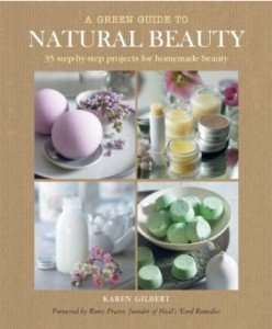 A Green Guide to Natural Beauty by Karen Gilbert | Lisa Margreet: knitting and crochet workshops in London